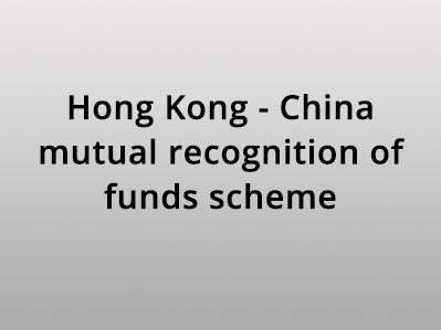 Hong Kong – China mutual recognition of funds scheme